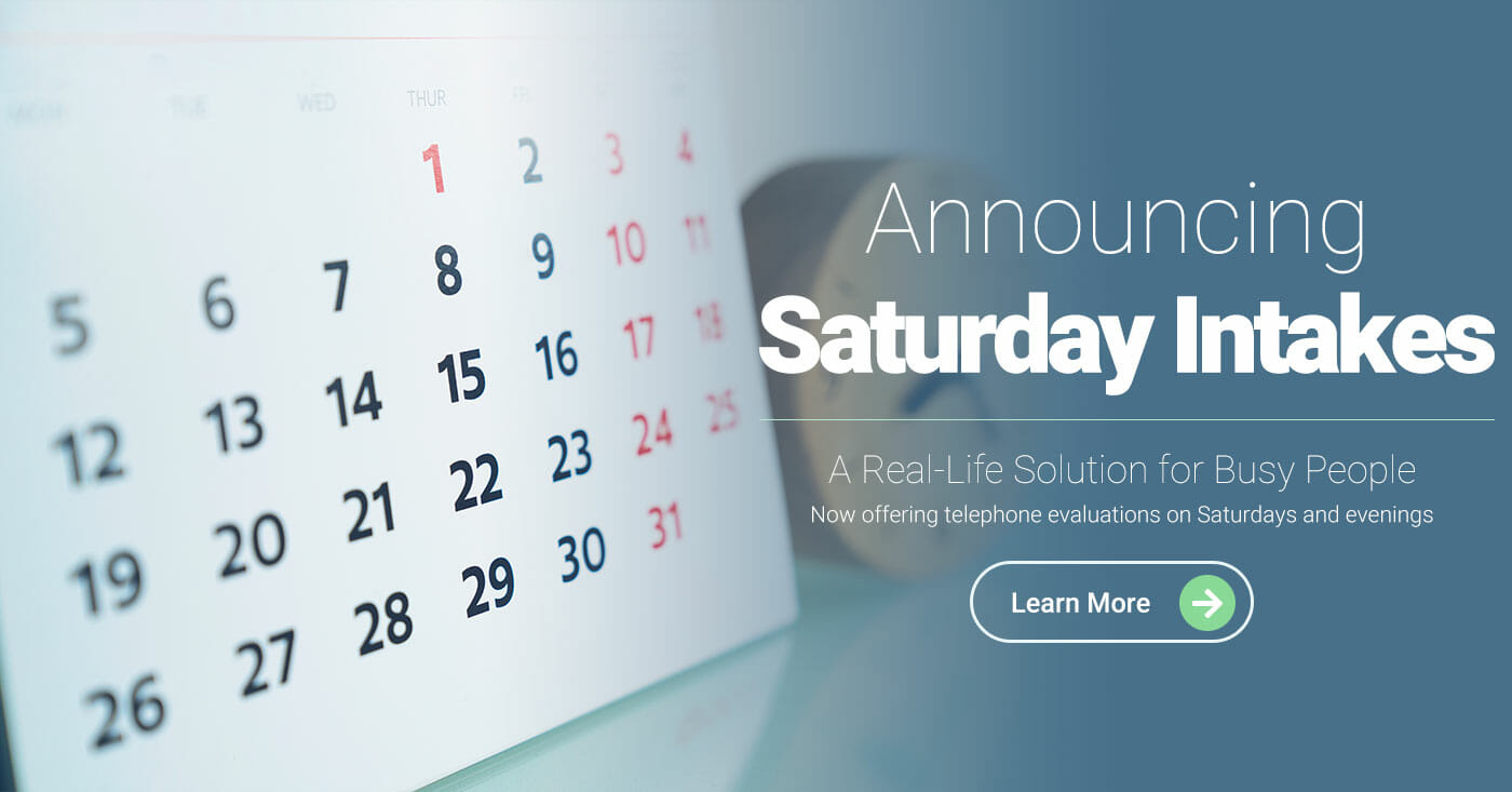 Announcing Saturday Intakes - A Real-Life Solution for Busy People - Now offering telephone evaluations on Saturdays and evenings